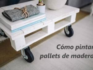 Cómo barnizar o pintar muebles de palets